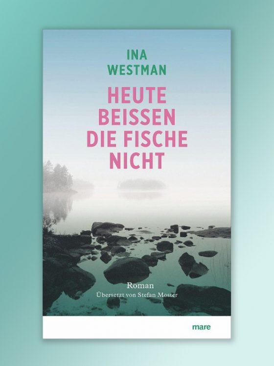 Ina Westman, Heute beißen die Fische nicht